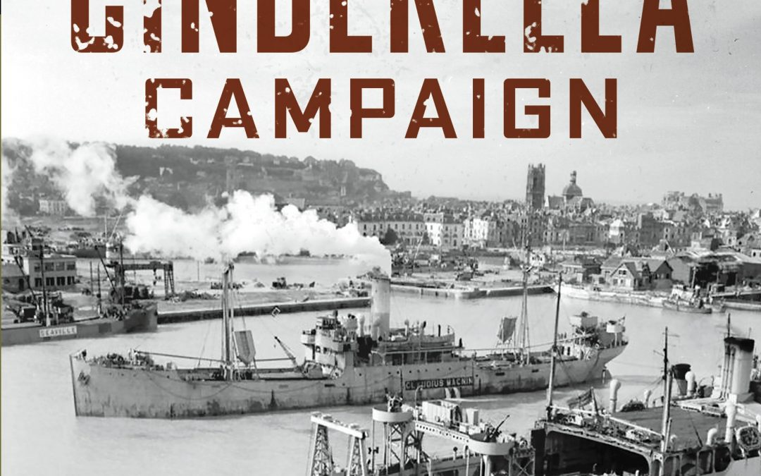 Cinderella Campaign: First Canadian Army and the Channel Port Battles
